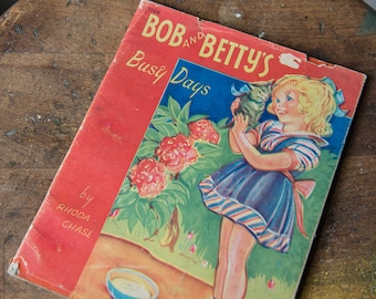 "Vintage 1940s children's book ""Bob and Betty's Busy Days"" by Rhoda Chase no. 1004"