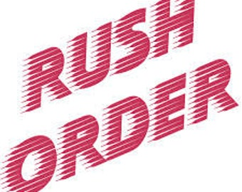 Rush Order - add to cart to be put at the top of the list