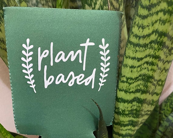 Plant Based saying Can coozie
