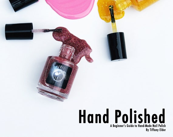 Hand Polished: A Beginner's Guide to Hand-Made Nail Polish Book- How to make nail polish DIY franken polish make your own nail polish