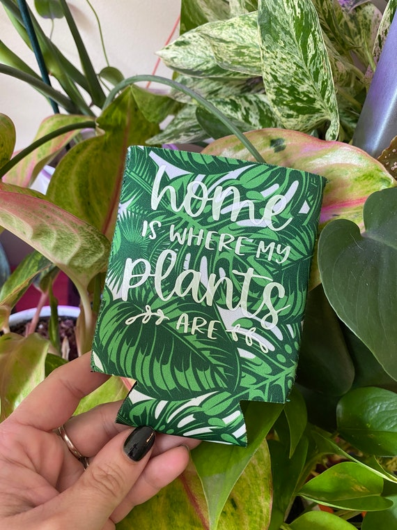 Home is Where My Plants Are Can coozie