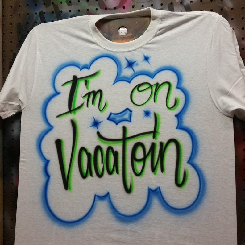 0e23d1b47b1133 I m On Vacatoin Airbrush T shirt Personalized