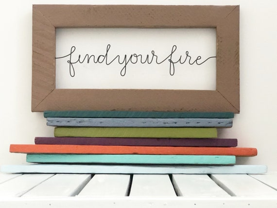 find your fire inspirational quotes reclaimed wood wire