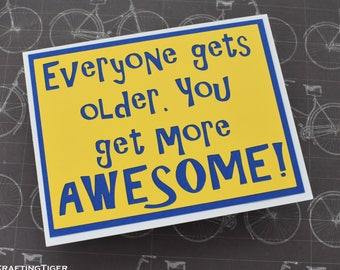 Handmade Greeting Card - Cut out Lettering - Everyone gets older. You get more AWESOME - blank inside - Birthday card- best friend-boyfriend