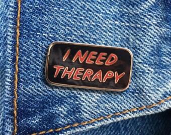 I Need Therapy Pin, Hard Enamel Pin, Jewelry, Art, Gift (PIN51)