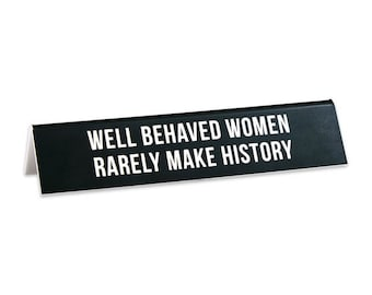 check out 8b43e e59c6 Well Behaved Women Rarely Make History Desk Sign, Office Decor, Desk Sign,  Quote, Inspirational, Feminist, Gift, Funny, item (SGN209)