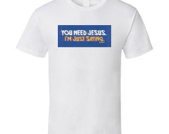 Just Sayin' T Shirt