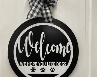 Welcome Door Hanger | We Hope You Like Dogs | Pet Front Door Decor