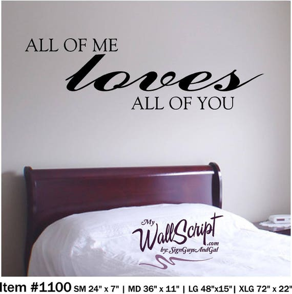 All of me Loves all of you, Bedroom Wall Decal, Master Bedroom Wall Art,  Wall Graphic, Inspirational Wall Decal
