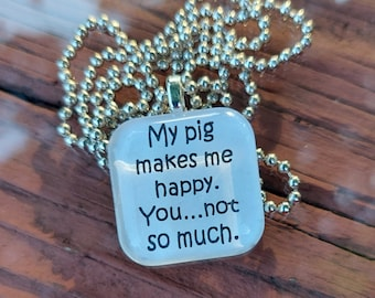My Pig Makes Me Happy, You Not So Much Glass Pendant Necklace
