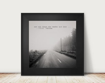 black and white road photograph, Not all Those Who Wander are lost typography print, Tolkien quote art