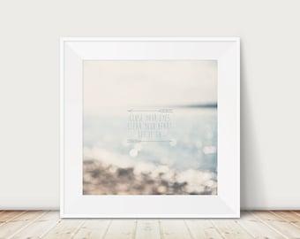 inspirational art, beach photograph, nature photography, typography print, abstract art, neutral decor