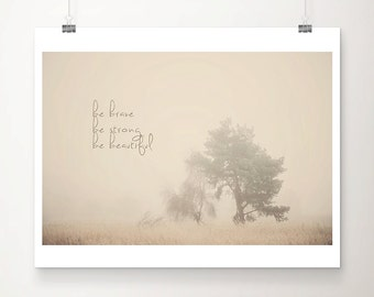 SALE inspirational quote print, tree photograph, English fog print, nature photography, be brave typography print