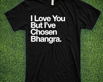 310d41ba0bc015 I Love You But I ve Chosen Bhangra Music Shirt