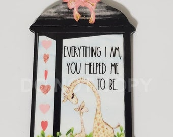 Everything I Am You Helped Me To Be Lantern Shaped Plaque