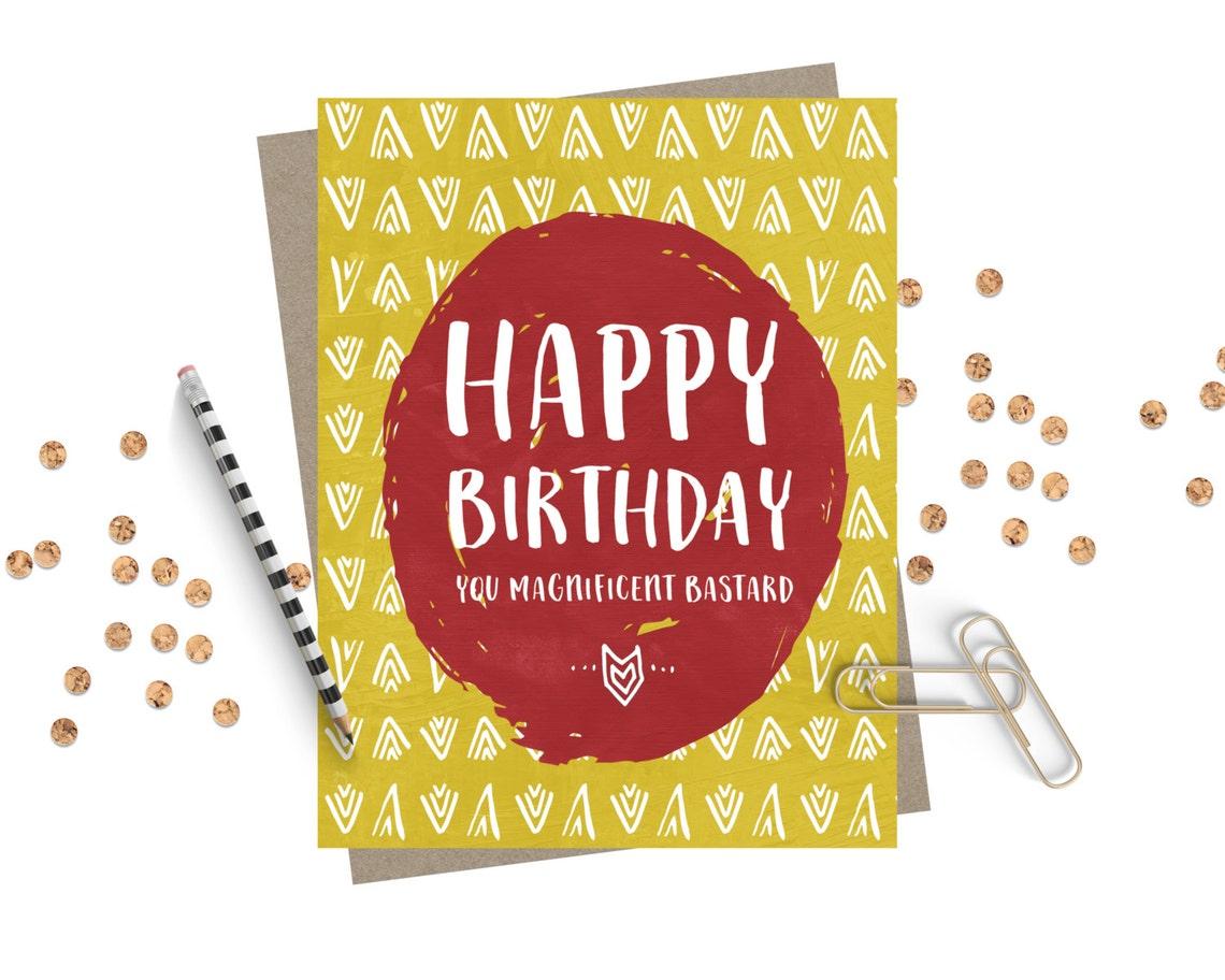 funny birthday card magnificent bastard happy birthday