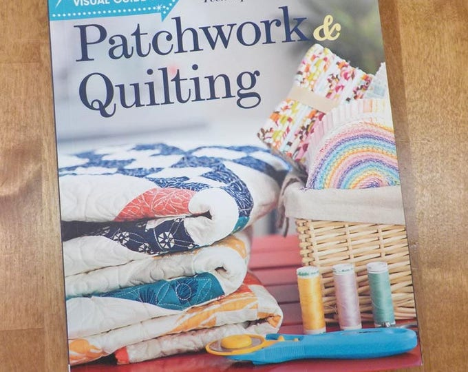 Patchwork & Quilting: a visual guide to  fabric selection to finishing techniques and beyond by Stash Books