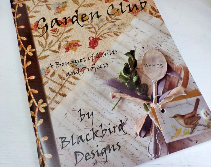 Garden Club, a bouquet of quilts and projects, by Blackbird Designs