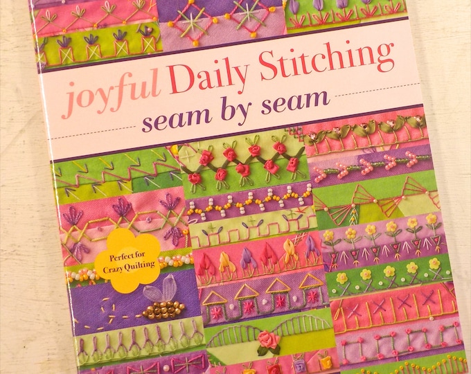 Joyful Daily Stitching, seam by seam, by Valerie Bothell...complete guide to 500 embroidery-stitch combinations