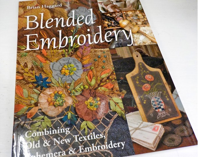 Blended Embroidery, Combining Old and New Textiles, Ephemera, and Embroidery, by Brian Haggard