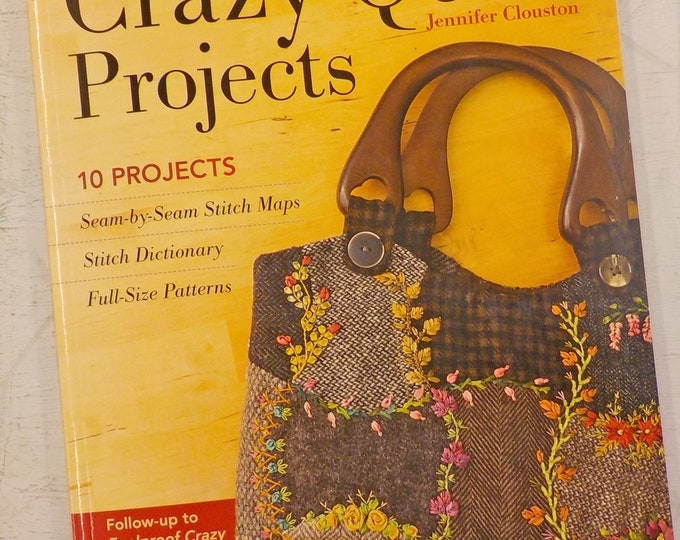 Foolproof Crazy-Quilt Projects by Jennifer Clouston...10 projects...seam-by-seam stitch maps, stitch dictionary, full-size patterns