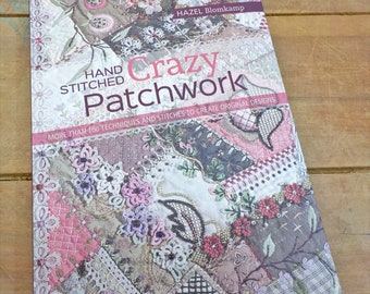 Hand Stitched Crazy Patchwork by Hazel Blomkamp...more than 160 techniques and stitches to create original designs