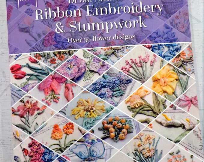 Ribbon Embroidery and Stumpwork, over 30 flower designs, by Di van Niekerk...new edition...for Search Press