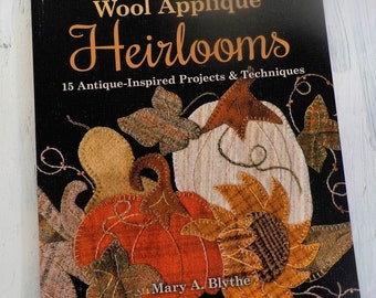 Wool Applique Heirlooms, 15 Antique-Inspired Projects & Techniques, by Mary A. Blythe