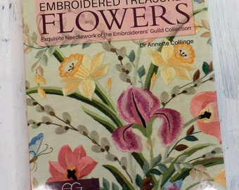 Embroidered Treasures Flowers, exquisite needlework of the embroiderers' guild collection by Dr. Annette Collinge