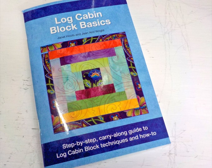 Log Cabin Block Basics by Janet Houts and Jean Ann Wright