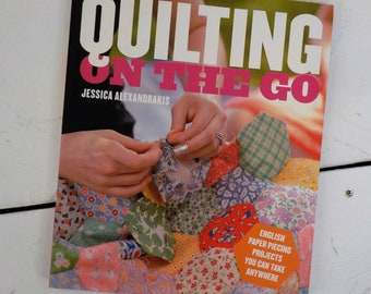 Quilting on the Go...English paper piecing projects you can take anywhere...by Jessica Alexandrakis