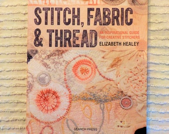 Stitch, Fabric & Thread, an inspirational guide for creative stitchers by Elizabeth Healey for Search Press