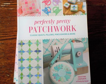 Perfectly Pretty Patchwork, classic quilts, pillows, pincushions, and more, by Kristyne Czepuryk of Pretty By Hand, 16 projects 18 projects