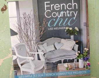 French Country Chic:  40 Simple to Sew French Homestyle Projects by Lise Meunier