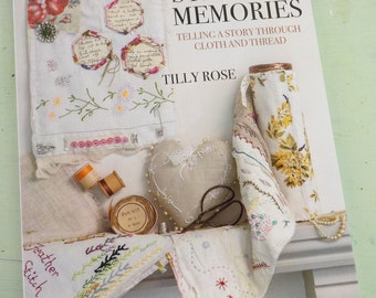 Stitched Memories, telling a story through cloth and thread by Tilly Rose, embroidery book, stitchery book