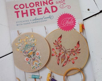 Coloring with Thread, stitching a Whimsical World with Hand Embroidery...by Tula Pink, hand embroidery, diy book