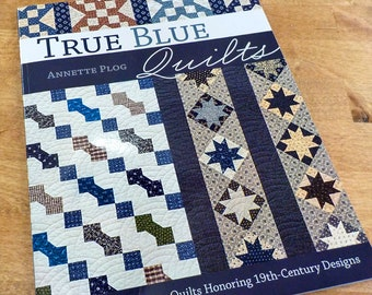 True Blue Quilts by Annette Plog...Sew 15 Reproduction Quilts Honoring 19th-Century Designs