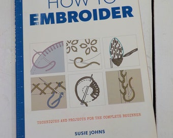 How to Embroider, techniques and projects for the complete beginner, by Susie Johns