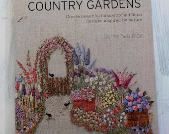 Embroidered Country Gardens, create beautiful hand-stitched floral designs inspired by nature by Lorna Bateman...for Search Press