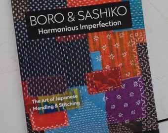 Boro & Sashiko, Harmonious Imperfection, the Art of Japanese Mending and Embroidery, by Shannon and Jason Mullett-Bowlsby, the Shibaguyz,