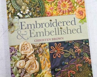 Embroidered & Embellished by Christen Brown...85 stitches using thread, floss ribbon, beads and more...step-by-step visual guide