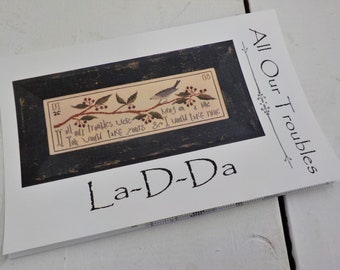 All Our Troubles by La-D-Da...cross stitch pattern