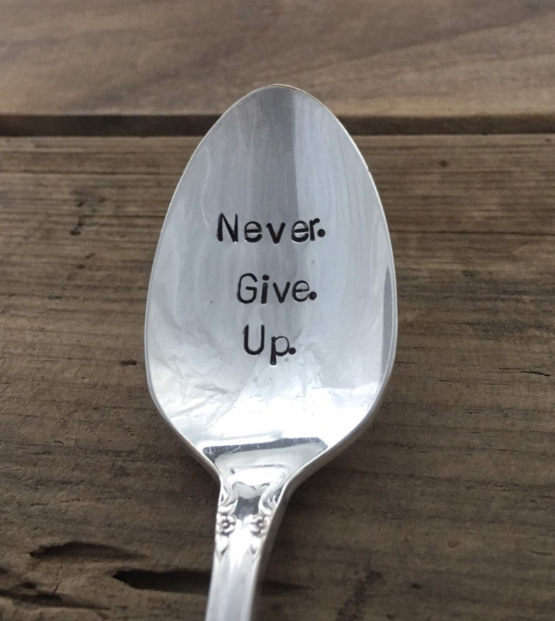 Hand stamped coffee spoon never give up spoon stamped coffee spoon