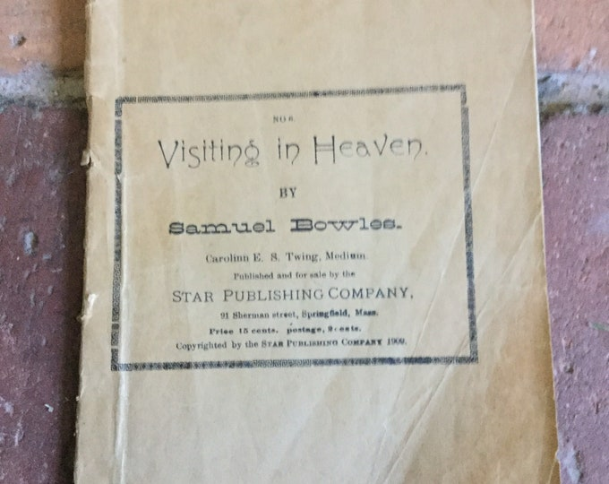 1909 first edition Occult, Spiritualist booklet, Visiting in Heaven, by Samuel Bowles (a spirit) as channeled by Twing, Spirit, Ghost
