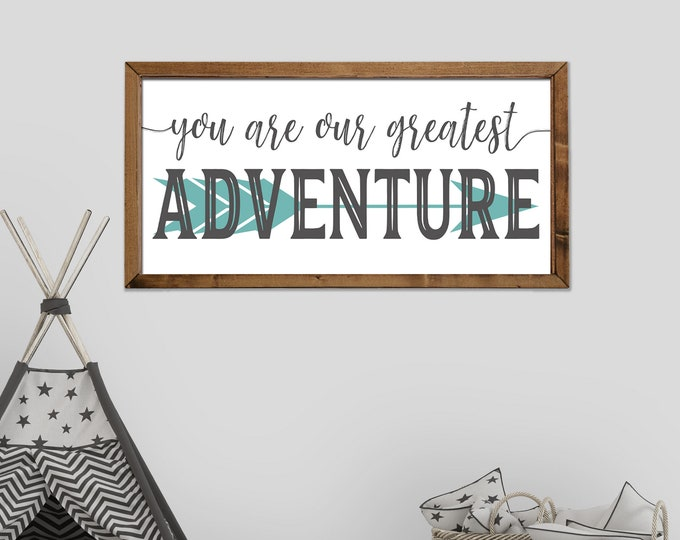 You Are Our Greatest Adventure Arrow Kids Room Nursery Sign