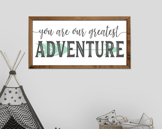 You Are Our Greatest Adventure Nursery Sign