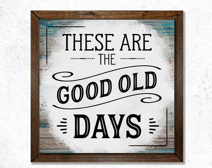 These Are The Good Old Days Wooden Framed Canvas Wall Art