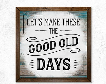 Lets Make These The Good Old Days Canvas Framed Print