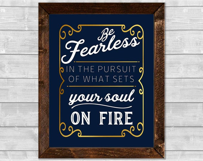Be Fearless in the Pursuit of What Sets Your Soul on Fire Gold Foil Effect Canvas Framed Print