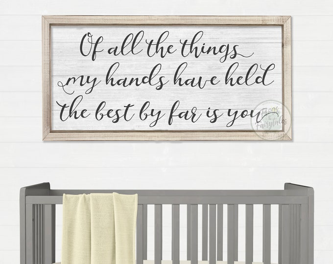 Of all the Things My Hands Have Held the Best By Far Is You Rustic Wooden Nursery Sign
